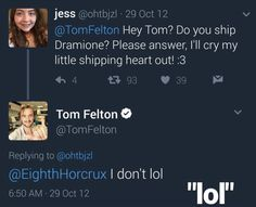 Twitter question about if Tom Felton ships Dramione. I don't lol was his answer