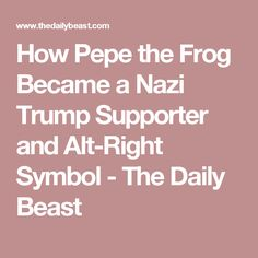 articles pepe frog became nazi trump supporter right symbol