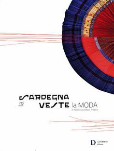 Catalogo della Mostra ´La Sardegna veste la moda´ che si è tenuta a Firenze (Palazzo Pitti, giugno-luglio 2009) e a Cagliari (Palazzo di Cit...