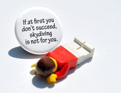 Skydiving Fail Pin / Button by YellowBugBoutique on Etsy, $1.50  The lego man says it all. ha.
