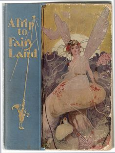 A Trip to Fairy Land  The cover of a gorgeous book from 1905, illustration by Will Carquelle. by Aria Nadii