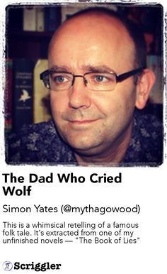 """The Dad Who Cried Wolf by Simon Yates (@mythagowood) https://scriggler.com/detailPost/story/52861 This is a whimsical retelling of a famous folk tale. It's extracted from one of my unfinished novels — """"The Book of Lies"""""""