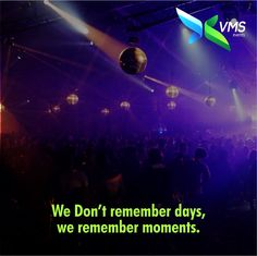 We Don't Remember Days,  We Remember Moments. #VmsEvents