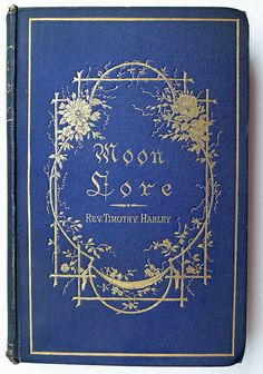 Moon Lore by Rev. Thimothy Harley (1885) on moon worship and superstitions| Flickr
