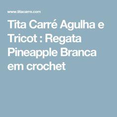 Tita Carré  Agulha e Tricot : Regata Pineapple Branca em crochet