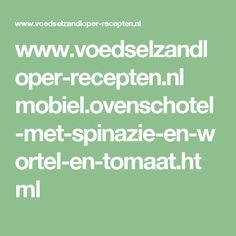 www.voedselzandloper-recepten.nl mobiel.ovenschotel-met-spinazie-en-wortel-en-tomaat.html