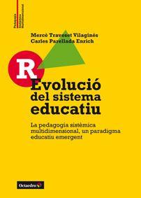 Novembre 2015: R-Evolució del sistema educatiu : la pedagogia sistèmica multidimensional, un paradigma educatiu emergent / Mercè Traveset Vilaginés, Carles Parellada Enrich