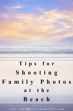 This was my first time shooting family photos at the beach. I picked up a few tips along the way. Want to know what I learned? | The Educated Shutter