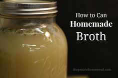 How to Can Homemade Stock or Broth | The Prairie Homestead   This one includes instructions for pressure canning your broth.