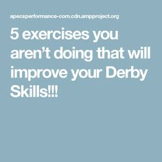 5 exercises you aren't doing that will improve your Derby Skills!!!