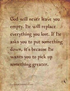 He will never leave you empty....