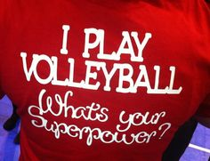"Volleyball Superpower emblem on front, ""I play volleyball, What's your Superpower?"" on back. Can do other sports too."