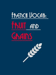 French vocab: Fruits and Grains