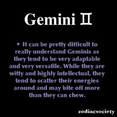 Gemini Zodiac Facts- it's true- I am difficult to understand, I may say something and someone else will say 'but why?' And I'll just reply with 'oh never mind' or 'I don't know' Gemini Compatibility, Gemini Traits, Gemini Life, Gemini Woman, Gemini Quotes, Zodiac Signs Gemini, Zodiac Quotes, Zodiac Facts, Gemini Horoscope