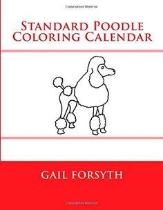 Standard Poodle Coloring Calendar by Gail Forsyth http://www.amazon.com/dp/1503048896/ref=cm_sw_r_pi_dp_1Rxkvb0D5SYND