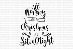 All Mommy Wants for Christmas is a Silent Night SVG Cut Files Silhouette Studio Designer Edition Cricut Design Space Iron On Commercial Use by PerfectlyPoshPixels on Etsy