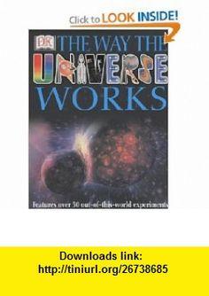 Way the Universe Works (9780751345759) Robin Kerrod , ISBN-10: 075134575X  , ISBN-13: 978-0751345759 ,  , tutorials , pdf , ebook , torrent , downloads , rapidshare , filesonic , hotfile , megaupload , fileserve