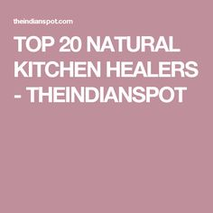 TOP 20 NATURAL KITCHEN HEALERS - THEINDIANSPOT