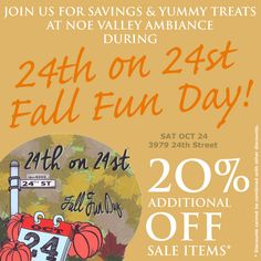 Fall Fun Day! Sat, Oct. 24, 2015  Join us for savings & yummy treats at Noe Valley Ambiance during 24th on 24st Fall Fun Day! Take an additional 20% OFF Sale Items!