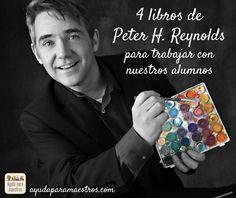 AYUDA PARA MAESTROS: 4 libros de Peter H. Reynolds para trabajar con nu...
