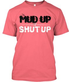 MUD UP or SHUT UP! Click on the picture to order yours!