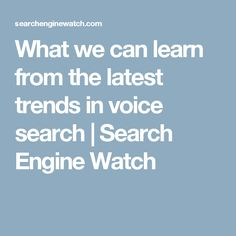 What we can learn from the latest trends in voice search | Search Engine Watch