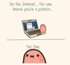 No one know *^* that I am a potato... a kawaii potato