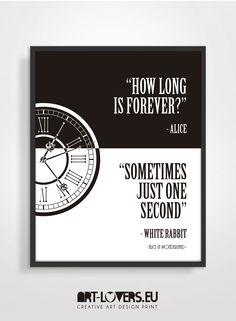 "♥  ""how long is forever?"" – alice  ""sometimes, just one second!"" – white rabbit.  Lewis Carroll, Alice in Wonderland."