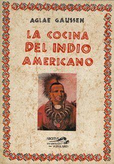 Título: La cocina del indio americano / Autor: Gaussen, Aglae / Ubicación: FCCTP – Gastronomía – Tercer piso / Código:  G/US/ 641.5 G29