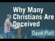 Why Many Christians Are Deceived - David Platt - great! Less than 3 minutes YouTube
