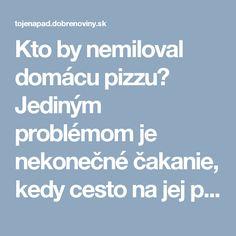 Kto by nemiloval domácu pizzu? Jediným problémom je nekonečné čakanie, kedy cesto na jej prípravu, konečne vykysne. To už nemusíte, vyskúšajte pizzu z kysnutého cesta bez čakania na vykysnutie.