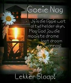Jý is die liggie wat skyn. Good Night Blessings, Good Night Wishes, Good Night Sweet Dreams, Good Night Quotes, Day Wishes, Evening Quotes, Afrikaanse Quotes, Goeie Nag, Morning Greetings Quotes