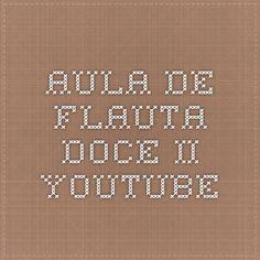 Aula de Flauta Doce II - YouTube