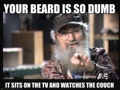 Your Beard is so Dumb - It sits on the TV and Watches the Couch! Now that's funny Jack! Duck Dynasty #quack