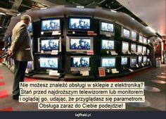 Sprawne zakupy - Nie możesz znaleźć obsługi w sklepie z elektroniką? Stań przed najdroższym telewizorem lub monitorem i oglądaj go, udając, że przyglądasz się parametrom. Obsługa zaraz do Ciebie podejdzie!