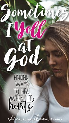 Sometimes I yell at God- Finding ways to heal when life hurts