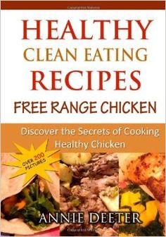 Clean Healthy Eating Free Range Chicken Recipes http://www.amazon.com/Healthy-Clean-Eating-Recipes-Discover/dp/1628849606
