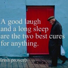 """""""A good laugh and a long sleep are the two best cures for everything."""" - Irish proverb"""