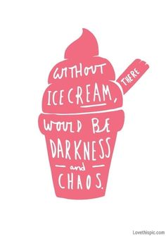 Without icec ream there would be darkness and chaos quote art ice cream artistic food funny humor