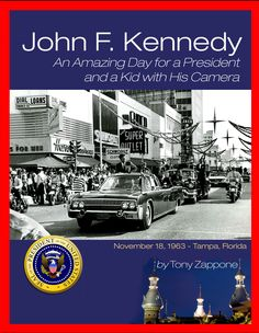 """John F. Kennedy: An Amazing Day for a President and a Kid with His Camera"", by Tony Zappone"