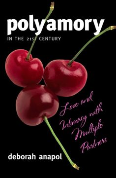The NOOK Book (eBook) of the Polyamory in the Century: Love and Intimacy with Multiple Partners by Deborah Anapol Ph. author Polyamory in the Polyamorous Relationship, Open Relationship, Law Of Love, Sex And Love, The Shadow Side, Non Monogamy, True Nature, Reading Material, Healthy Relationships