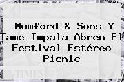 http://tecnoautos.com/wp-content/uploads/imagenes/tendencias/thumbs/mumford-sons-y-tame-impala-abren-el-festival-estereo-picnic.jpg Estereo Picnic. Mumford & Sons y Tame Impala abren el festival Estéreo Picnic, Enlaces, Imágenes, Videos y Tweets - http://tecnoautos.com/actualidad/estereo-picnic-mumford-sons-y-tame-impala-abren-el-festival-estereo-picnic/