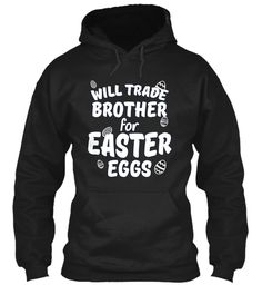 $29.99 Funny Will Trade Brother For Easter Eggs Black Sweatshirt Front
