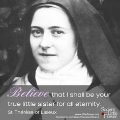 St. Therese Daily Inspiration: Believe that I shall be your sister