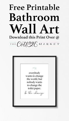 Free Printable Bathroom Wall Art that will bring a little smile to your face. Maybe next time you will be part of the change lol! art, Free Printable Bathroom Wall Art - The Cottage Market Bathroom Prints, Bathroom Wall Decor, Bathroom Signs, Bathroom Colors, Art For The Bathroom, Bathroom Wall Ideas, Bathroom Artwork, Hall Bathroom, Master Bathroom