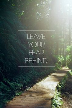 Leave your fears...