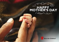 Happy Mothers Day!.Wishing you HAPPY MOTHER's DAY  with this special e-card from Save the Children. See it now.