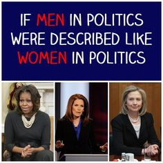 """If Men In Politics Were Described Like Women In Politics"" This article does an amazing job at switching the cards around. Women, regardless of their position in politics, are still criticized simply because they are females. This article shows how biased society can be because we would never criticized men this way."