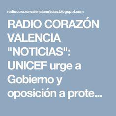 """RADIO CORAZÓN VALENCIA  """"NOTICIAS"""": UNICEF urge a Gobierno y oposición a proteger a lo..."""