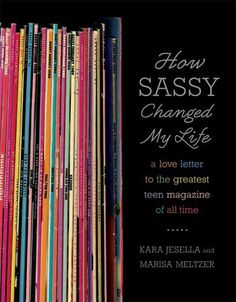 Buy How Sassy Changed My Life: A Love Letter to the Greatest Teen Magazine of All Time by Kara Jesella, Marisa Meltzer and Read this Book on Kobo's Free Apps. Discover Kobo's Vast Collection of Ebooks and Audiobooks Today - Over 4 Million Titles! Book Of Life, This Book, Sassy Magazine, It Gets Better, Book Nooks, Change My Life, Love Letters, All About Time, Books To Read